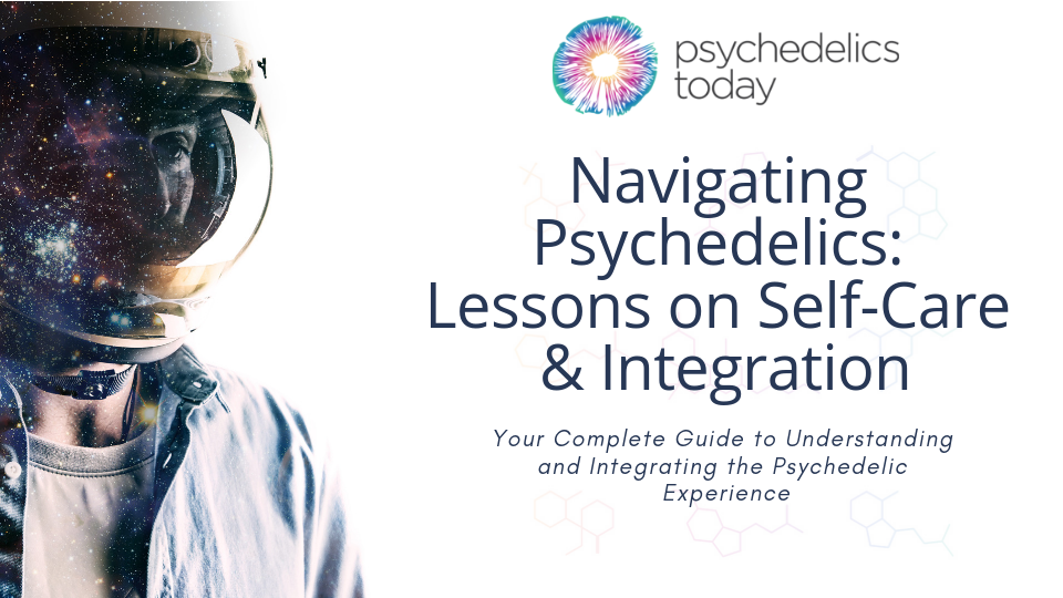 Ad for Psychedelics Today course, Navigating Psychedelics: Lessons on Self Care & Integration