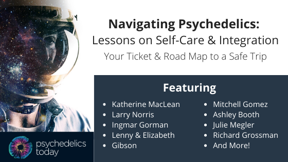 advertisement for the Psychedelics Today course, Navigating Psychedelics Lessons on Self-Care & Integration, featuring a photo of an astronaut to the right and text to the left: Navigating Psychedelics: Lessons on Self Care & Integration: Your Ticket & Road Map to a Safe Trip. Featuring: Katherine MacLean, Larry Norris, Ingmar Gorman, Lenny & Elizabeth Gibson, Mitchell Gomez, Ashley Booth, Julie Megler, Richard Grossman And More!