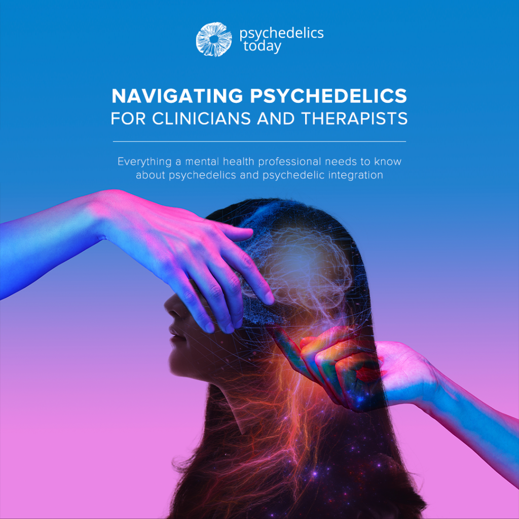 advertisement for Psychedelics Today course, Navigating Psychedelics for Clinicians and Therapists